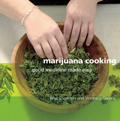 Marijuana Cooking: Good Medicine Made Easy - Cameron, Bliss, and Green, Veronica