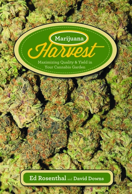 Marijuana Harvest: How to Maximize Quality and Yield in Your Cannabis Garden - Rosenthal, Ed, and Downs, David
