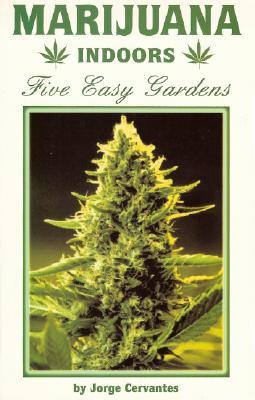 Marijuana Indoors: Five Easy Gardens - Cervantes, Jorge