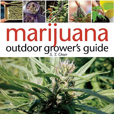 Marijuana Outdoor Grower's Guide - Oner, S T