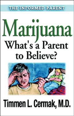 Marijuana What's a Parent to Believe - Cermak, Timmen L, M.D.