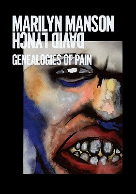 Marilyn Manson & David Lynch: Genealogies of Pain - Manson, Marilyn, and Lynch, David (Photographer), and Hug, Catherine (Text by)