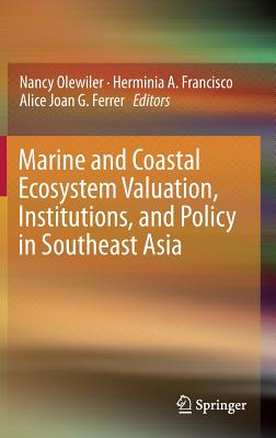 Marine and Coastal Ecosystem Valuation, Institutions, and Policy in Southeast Asia - Olewiler, Nancy (Editor)