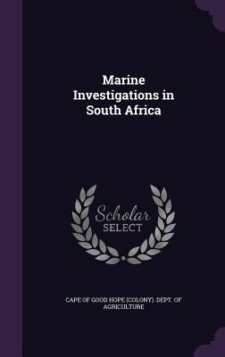 Marine Investigations in South Africa - Cape of Good Hope (Colony) Dept of Agr (Creator)