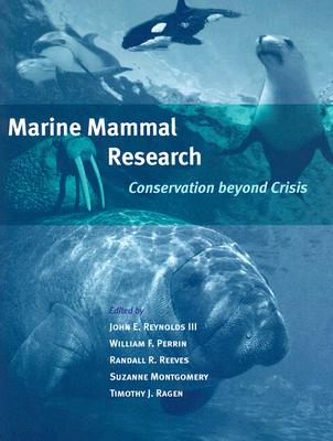 Marine Mammal Research: Conservation Beyond Crisis - Reynolds III, John E (Editor), and Perrin, William F, Dr. (Editor), and Reeves, Randall R, Professor (Editor)