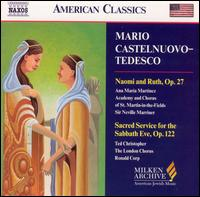 Mario Castelnuovo-Tedesco: Naomi and Ruth; Sacred Service for the Sabbath Eve - Ana Maria Martinez (soprano); Barbara Harbach (organ); Hugh Potton (organ); Jem Cohen (tenor); McNeil Robinson (organ);...