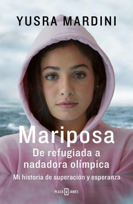 Mariposa / Butterfly: From Refugee to Olympian - My Story of Rescue, Hope, and Triumph - Mardini, Yusra