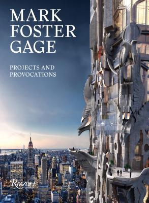 Mark Foster Gage: Projects and Provocations - Foster Gage, Mark, and Eisenman, Peter (Foreword by), and Stern, Robert A M (Introduction by)