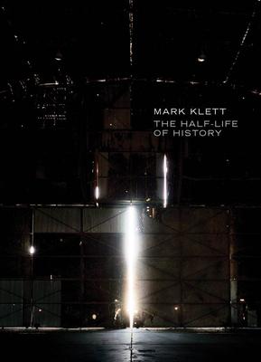 Mark Klett: The Half-Life of History - Klett, Mark (Photographer), and Fox, William (Text by)
