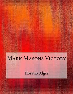 Mark Masons Victory - Alger, Horatio