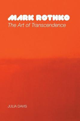 Mark Rothko: The Art of Transcendence - Davis, Julia