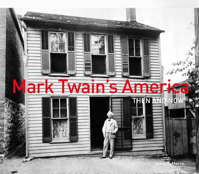 Mark Twain's America Then and Now - DeMarco, Laura