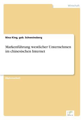 Markenfuhrung Westlicher Unternehmen Im Chinesischen Internet - King, Geb Schweinsberg Nina