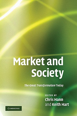 Market and Society: The Great Transformation Today - Hann, Chris (Editor), and Hart, Keith (Editor)