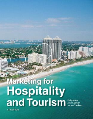 Marketing for Hospitality and Tourism - Kotler, Philip T., and Bowen, John T., and Makens, James