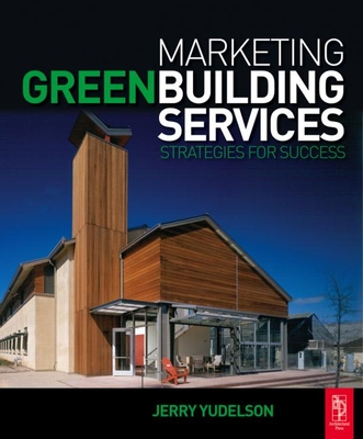 Marketing Green Building Services: Strategies for Success - Yudelson, Jerry
