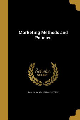 Marketing Methods and Policies - Converse, Paul Dulaney 1889-