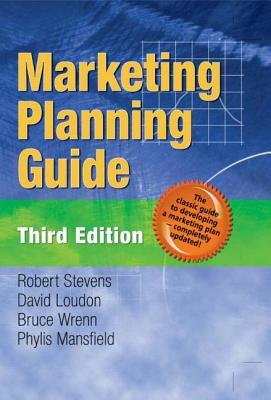 Marketing Planning Guide - Stevens, Robert E, and Loudon, David L, and Wrenn, Bruce, Ph.D.