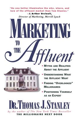 Marketing to the Affluent - Stanley, Thomas J, Dr.