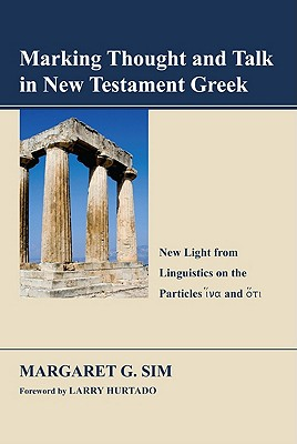 Marking Thought and Talk in New Testament Greek: New Light from Linguistics on the Particles Hina and Hoti - Sim, Margaret G, and Hurtado, Larry W (Foreword by)