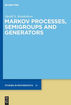 Markov Processes, Semigroups and Generators - Kolokoltsov, Vassili N.