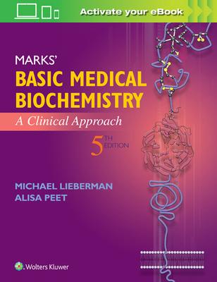 Marks' Basic Medical Biochemistry: A Clinical Approach - Lieberman, Michael, and Peet, Alisa, MD