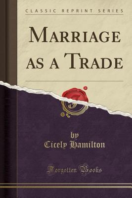 Marriage as a Trade (Classic Reprint) - Hamilton, Cicely