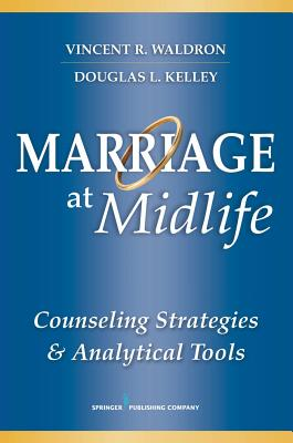 Marriage at Midlife: Counseling Strategies and Analytical Tools - Waldron, Vincent R, Dr.