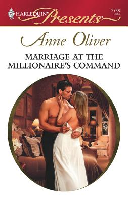 Marriage at the Millionaire's Command: Taken by the Millionaire - Oliver, Anne