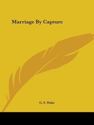 Marriage by Capture - Wake, G S