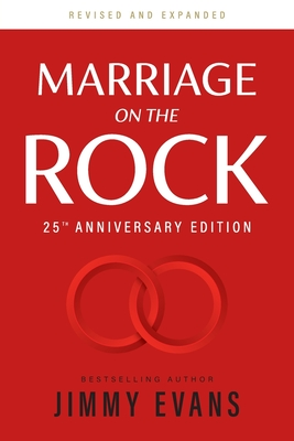 Marriage on the Rock 25th Anniversary: The Comprehensive Guide to a Solid, Healthy and Lasting Marriage - Evans, Jimmy