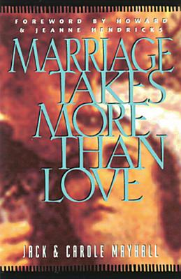 Marriage Takes More Than Love - Mayhall, Jack, and Mayhall, Carole
