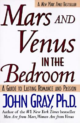 Mars and Venus in the Bedroom: Guide to Lasting Romance and Passion - Gray, John, Ph.D.