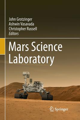 Mars Science Laboratory - Grotzinger, John (Editor), and Vasavada, Ashwin (Editor), and Russell, Christopher (Editor)