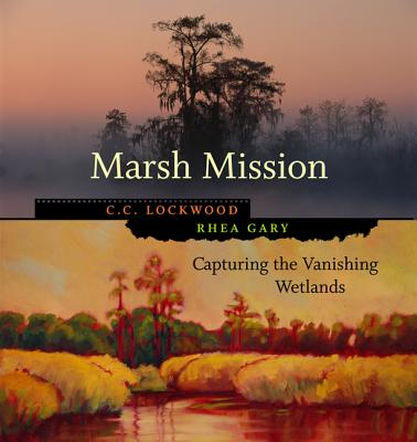 Marsh Mission: Capturing the Vanishing Wetlands - Lockwood, C C (Photographer), and Gary, Rhea