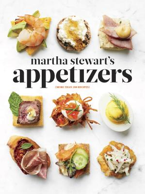 Martha Stewart's Appetizers: 200 Recipes for Dips, Spreads, Snacks, Small Plates, and Other Delicious Hors d'Oeuvres, Plus 30 Cocktails - Stewart, Martha
