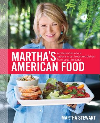 Martha's American Food: A Celebration of Our Nation's Most Treasured Dishes, from Coast to Coast: A Cookbook - Stewart, Martha