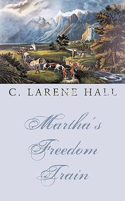 Martha's Freedom Train - C Larene Hall, Larene Hall