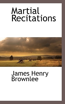 Martial Recitations - Brownlee, James Henry
