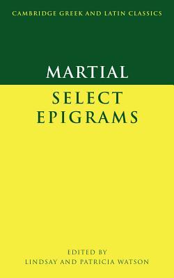 Martial: Select Epigrams - Martial, and Watson, Lindsay (Editor), and Watson, Pat (Editor)