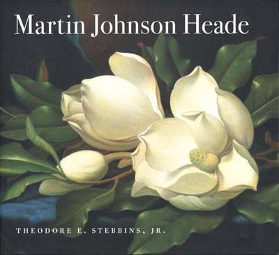 Martin Johnson Heade - Stebbins, Theodore E, Mr., Jr., and Quinn, Karen E (Contributions by), and Wright, Jim (Contributions by)
