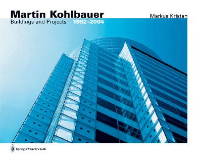 Martin Kohlbauer: Bauten Und Projekte / Buildings and Projects 1992 - 2005 - Kristan, Markus, and Princeton Architectural Press