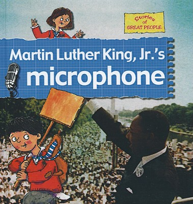 Martin Luther King, Jr.'s Microphone - Bailey, Gerry, and Foster, Karen, and Noyes, Leighton (Illustrator)