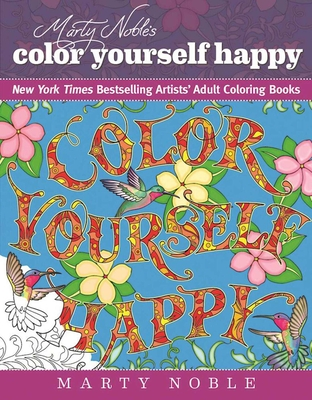 Marty Noble's Color Yourself Happy: New York Times Bestselling Artists' Adult Coloring Books - Noble, Marty
