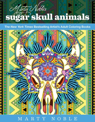 Marty Noble's Sugar Skull Animals: New York Times Bestselling Artists' Adult Coloring Books - Noble