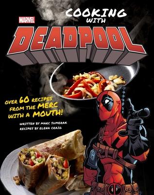 Marvel Comics: Cooking with Deadpool - Sumerak, Marc, and Craig, Elena
