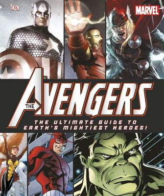 Marvel: The Avengers: The Ultimate Guide to Earth's Mightiest Heroes! - DK