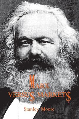 Marx Versus Markets - Moore, Stanley