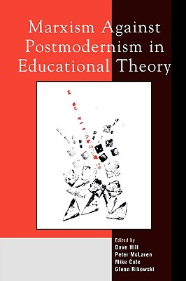 Marxism Against Postmodernism in Educational Theory - Hill, Dave (Editor)