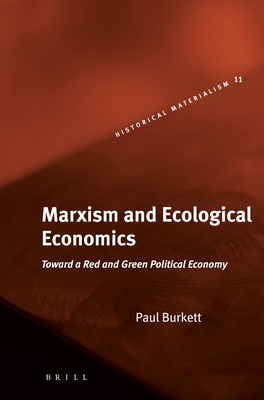 Marxism and Ecological Economics: Toward a Red and Green Political Economy - Burkett, Paul